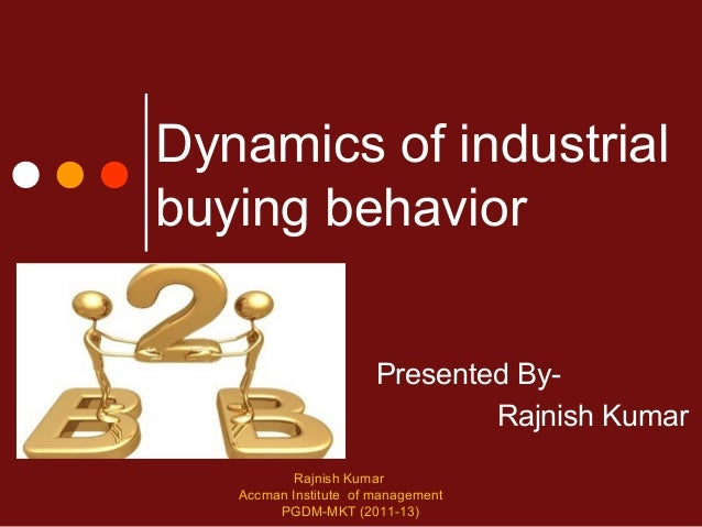Dynamics of industrialbuying behavior                       Presented By-                               Rajnish Kumar     ...