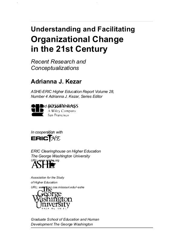 Understanding and Facilitating Organizational Change in the 21st Century Recent Research and Conceptualizations Adrianna J...