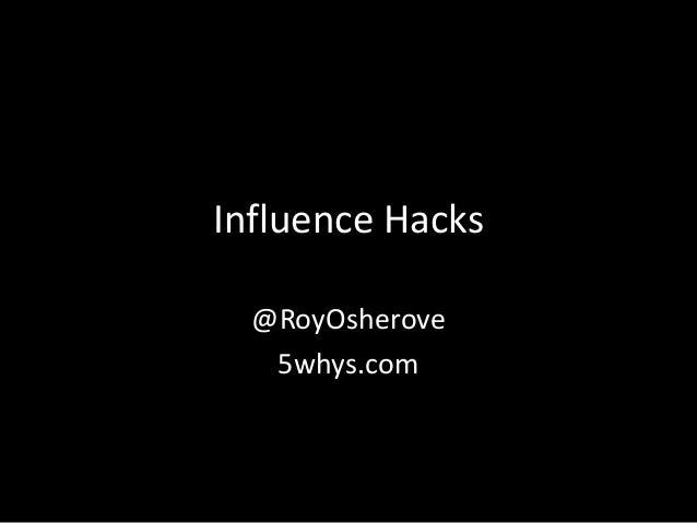 Influence Hacks  @RoyOsherove   5whys.com
