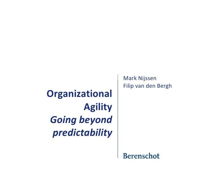 Mark Nijssen<br />Filip van den Bergh<br />Organizational AgilityGoing beyond predictability<br />