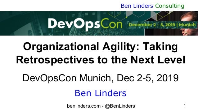 benlinders.com - @BenLinders 1 Ben Linders Consulting Organizational Agility: Taking Retrospectives to the Next Level DevO...