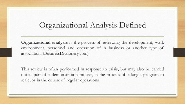 organisational analysis Despite some promising steps in the right direction, organizational analysis has  yet to exploit fully the theoretical and empirical possibilities inherent in the.