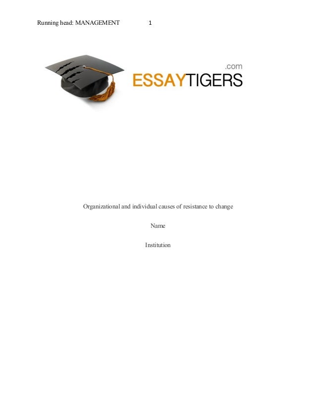organizational and individual causes of resistance to change essay s running head management 1 organizational and individual causes of resistance to change institution