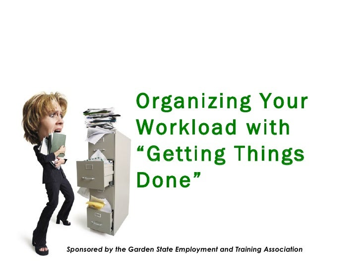 "Organizing Your Workload with  "" Getting Things Done"" Sponsored by the Garden State Employment and Training Association"