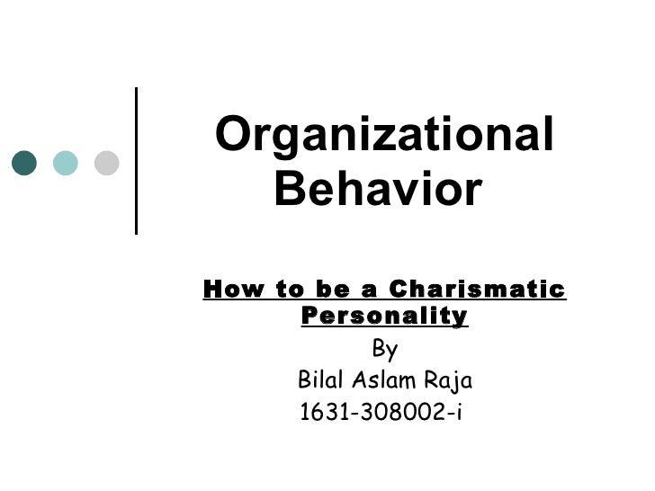 Organizational Behavior   How to be a Charismatic Personality By Bilal Aslam Raja 1631-308002-i