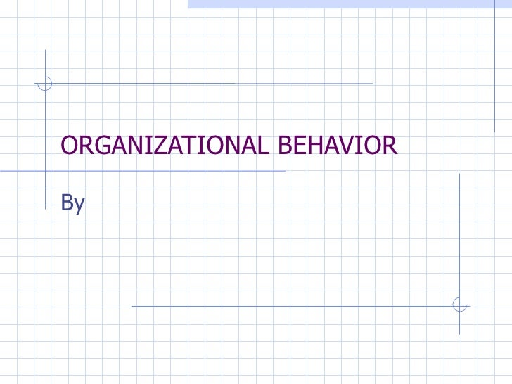 key concepts of organizational behavior Mem 424: leadership and organizational behavior  the course packet articles  introduce key concepts and useful ways of thinking about common situations in.