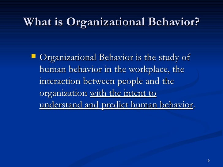 what is organizational behaviour → organizational behavior: organizational behavior is the observation of individual and/or group behavior in response to the other individuals or group as a whole it studies behavior of people or group to know their attitude towards particular circumstances.