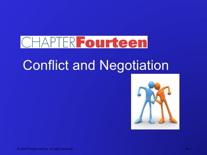 © 2005 Prentice Hall Inc. All rights reserved. 14– Conflict and Negotiation