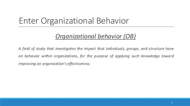 systematic study of organizational behavior Features of organizational behavior is that, due to characteristics or nature, ob takes a systematic approach to understand and influence human behavior.