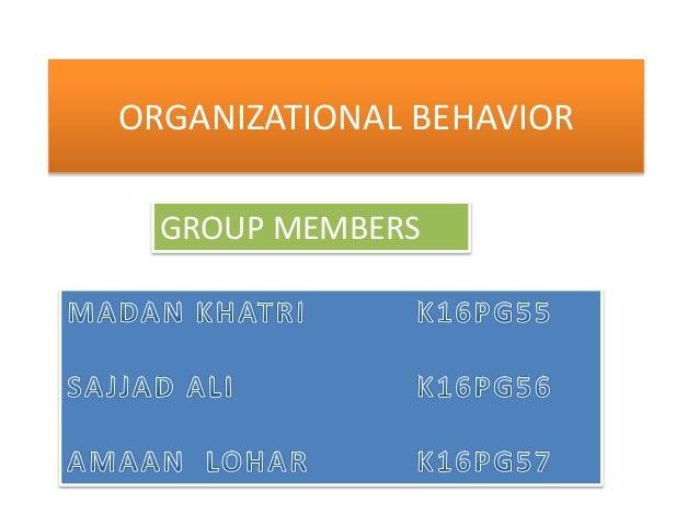 ORGANIZATIONAL BEHAVIOR GROUP MEMBERS