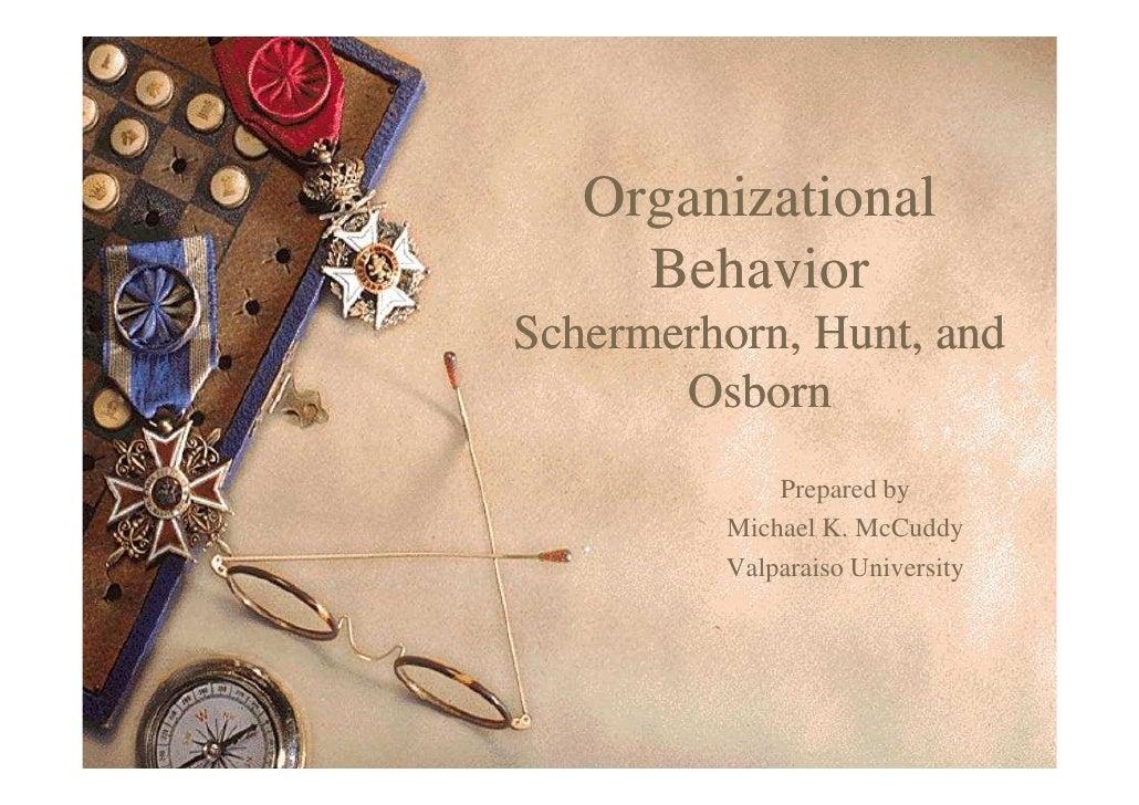 Organizational     BehaviorSchermerhorn,Schermerhorn, Hunt, and       Osborn             Prepared by         Michael K. Mc...