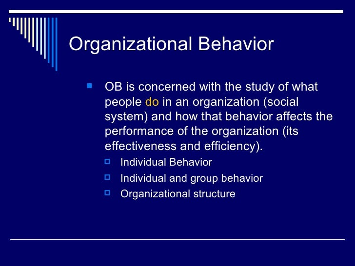 organizational behavior and its impact on Group work and behavior were essential to organizational objectives and tied directly to efficiency and, thus, to corporate success the most disturbing conclusion emphasized how little the researchers could determine about informal group behavior and its role in industrial settings.