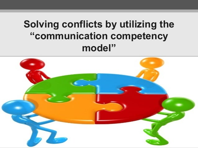"Solving conflicts by utilizing the ""communication competency model"""