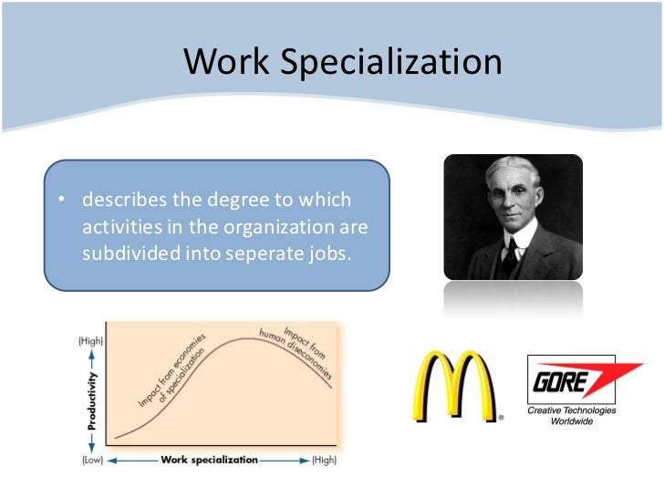 work specialization Effects of job specialization and departmentalization on job  effects of job specialization and departmentalization on job  work from the field, so that.