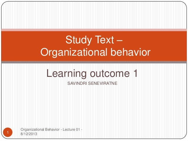 Study Text – Organizational behavior Learning outcome 1 SAVINDRI SENEVIRATNE  1  Organizational Behavior - Lecture 01 8/12...