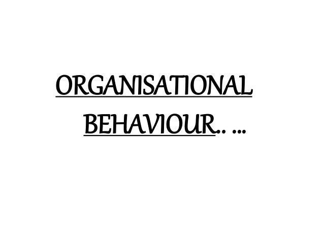 ORGANISATIONAL  BEHAVIOUR.. …