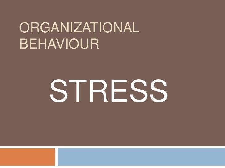 ORGANIZATIONALBEHAVIOUR   STRESS