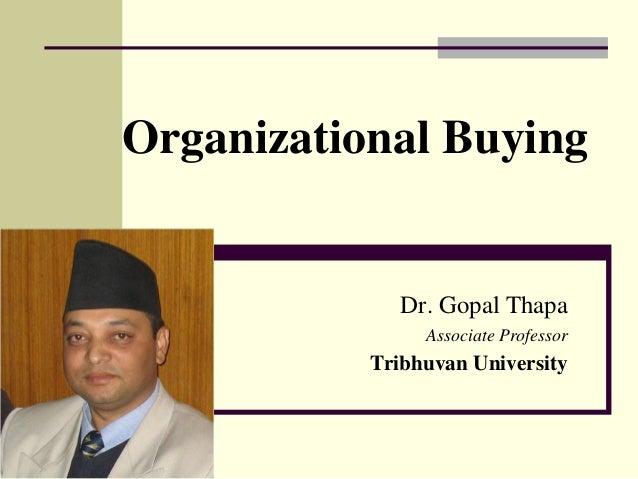 Organizational Buying Dr. Gopal Thapa Associate Professor Tribhuvan University