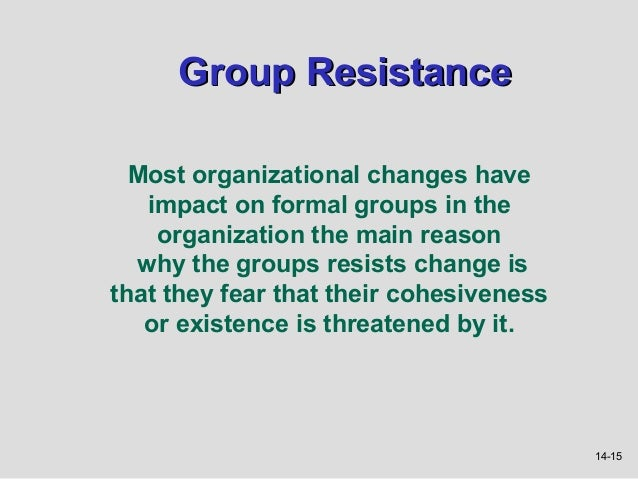 Group Resistance  Most organizational changes have   impact on formal groups in the    organization the main reason  why t...