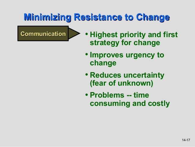 Minimizing Resistance to ChangeCommunication   • Highest priority and first                 strategy for change           ...