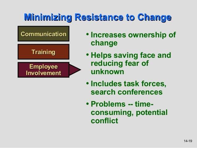 Minimizing Resistance to ChangeCommunication   • Increases ownership of                 change   Training                •...