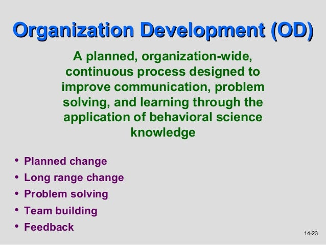 Organization Development (OD)            A planned, organization-wide,           continuous process designed to          i...
