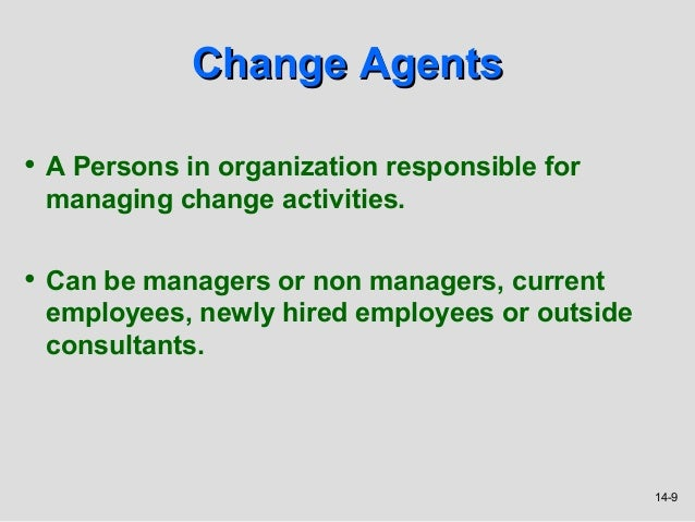 Change Agents• A Persons in organization responsible for managing change activities.• Can be managers or non managers, cur...