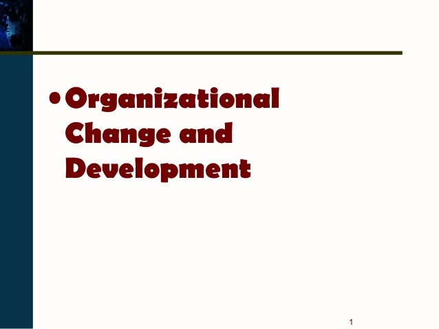 organizational change and development Organizational development (od) is a field of study that addresses change and  how it affects organizations and the individuals within those organizations.