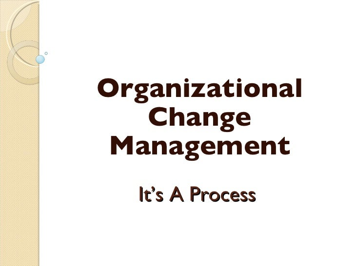 strengthening organizational change processes Organization development (od) is the study of successful organizational change  and  systematic process of implementing effective organizational change od is   strengthening inter-personal trust, cooperation, and communication for the.