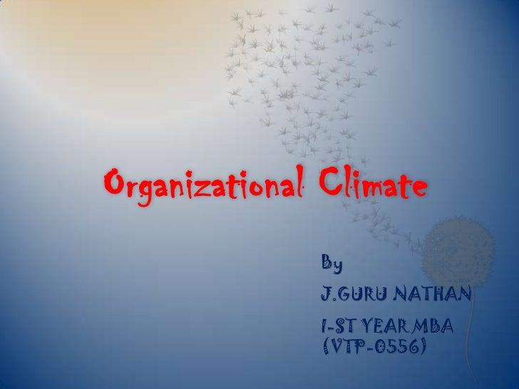 Organizational Climate              By              J.GURU NATHAN              I-ST YEAR MBA              (VTP-0556)