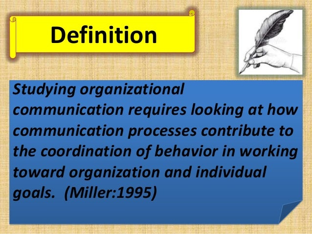 Definition Studying organizational communication requires looking at how communication processes contribute to the coordin...
