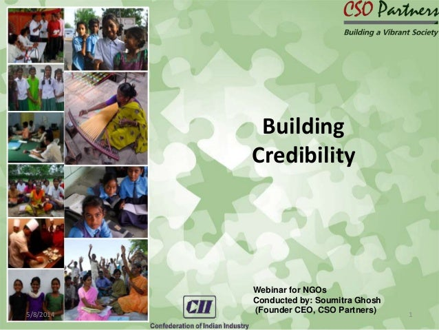 5/8/2014 1 Webinar for NGOs Conducted by: Soumitra Ghosh (Founder CEO, CSO Partners) Building Credibility