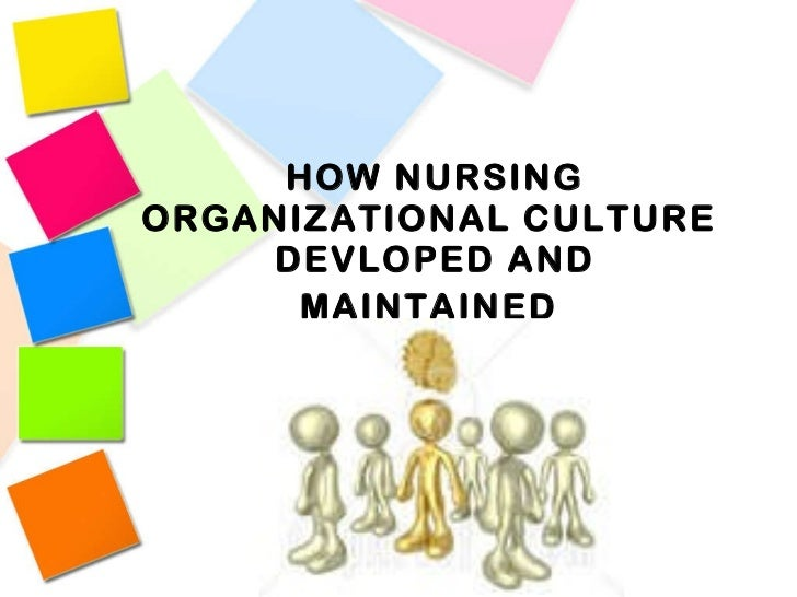 organizational culture and values in nursing Thanks for visiting and inspires values what are things that you like and dislike about the nursing culture in your organization.