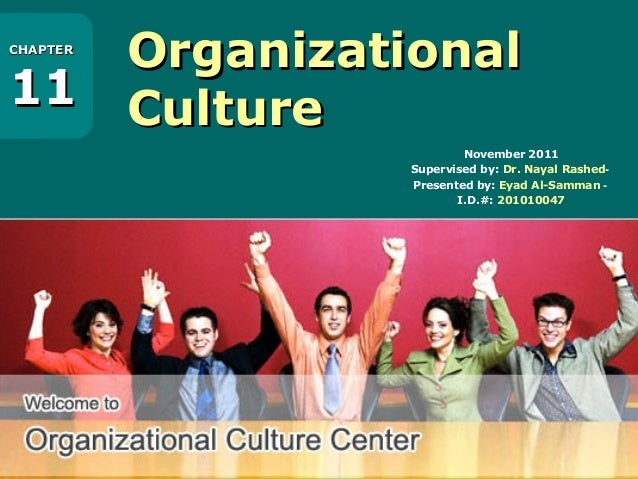 1 - 19 OrganizationalOrganizational CultureCulture CHAPTERCHAPTER 1111 November 2011 -Supervised by: Dr. Nayal Rashed -Pre...