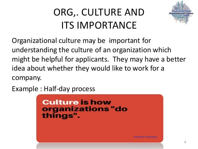 organizational cultures importance Organizational culture an important part of change management all change in organizations is challenging, but perhaps the most daunting is changing culturethere are at least two reasons for this.