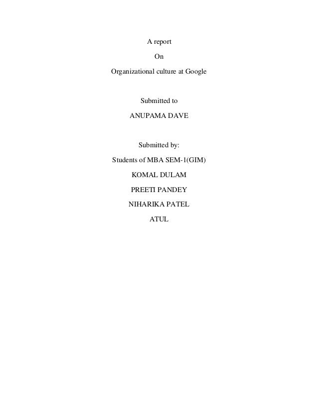 A report              OnOrganizational culture at Google         Submitted to      ANUPAMA DAVE         Submitted by:Stude...