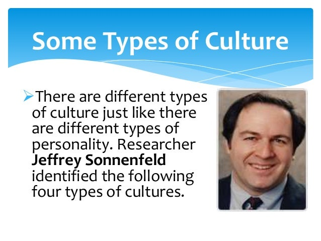 four types of cultures by jeffrey sonnenfeld Jeffrey sonnenfeld his work on strategic staffing presented a model of four types of cultures jeffrey schwarz jeffrey schwarz is an american emmy.