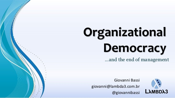 Organizational   Democracy       …and the end of management            Giovanni Bassi giovanni@lambda3.com.br           @g...