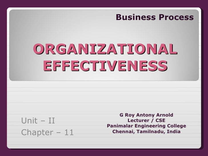 ORGANIZATIONAL EFFECTIVENESS Business Process Unit – II G Roy Antony Arnold Lecturer Panimalar Engineering College Chennai...