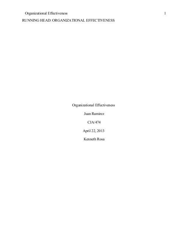 Organizational EffectivenessRUNNING HEAD: ORGANIZATIONAL EFFECTIVENESSOrganizational EffectivenessJuan RamirezCJA/474April...