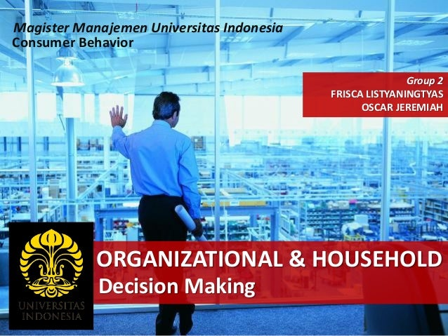 Magister Manajemen Universitas Indonesia Consumer Behavior Group 2 FRISCA LISTYANINGTYAS OSCAR JEREMIAH  ORGANIZATIONAL & ...