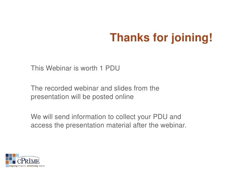 Thanks for joining!This Webinar is worth 1 PDUThe recorded webinar and slides from thepresentation will be posted onlineWe...