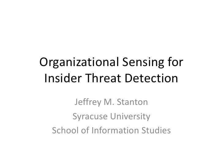 Organizational Sensing for Insider Threat Detection<br />Jeffrey M. Stanton<br />Syracuse University<br />School of Inform...