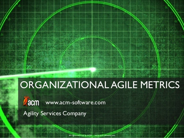 ORGANIZATIONAL AGILE METRICS All rights reserved by ACM www.acm-software.com www.acm-software.com Agility Services Company