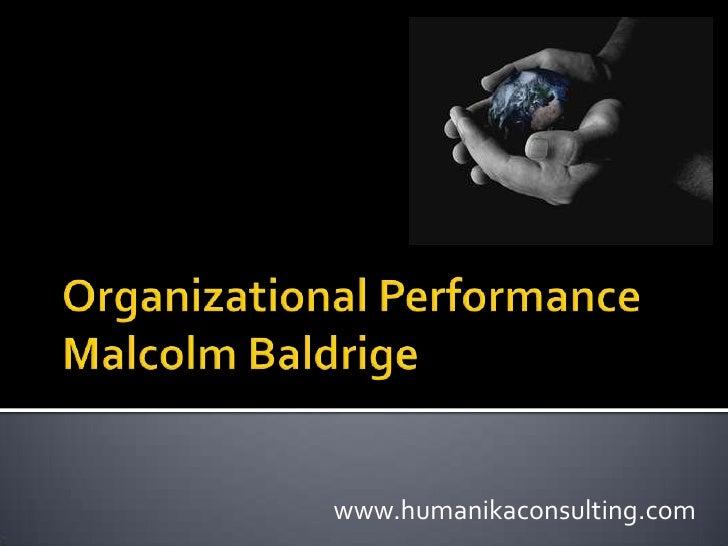 Organizational PerformanceMalcolm Baldrige<br />www.humanikaconsulting.com<br />