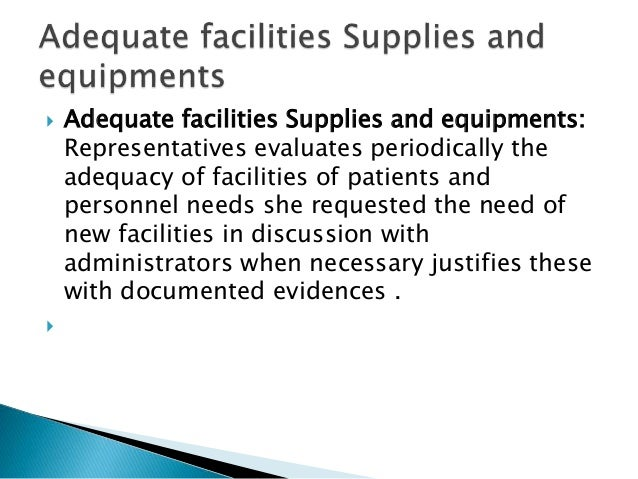  Adequate facilities Supplies and equipments: Representatives evaluates periodically the adequacy of facilities of patien...