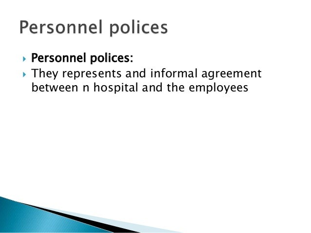  Personnel polices:  They represents and informal agreement between n hospital and the employees
