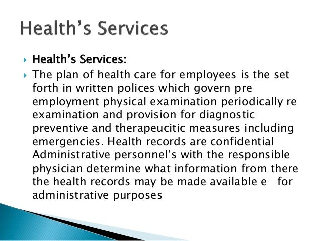  Health's Services:  The plan of health care for employees is the set forth in written polices which govern pre employme...
