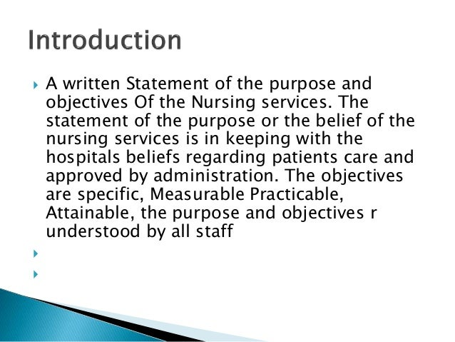  A written Statement of the purpose and objectives Of the Nursing services. The statement of the purpose or the belief of...