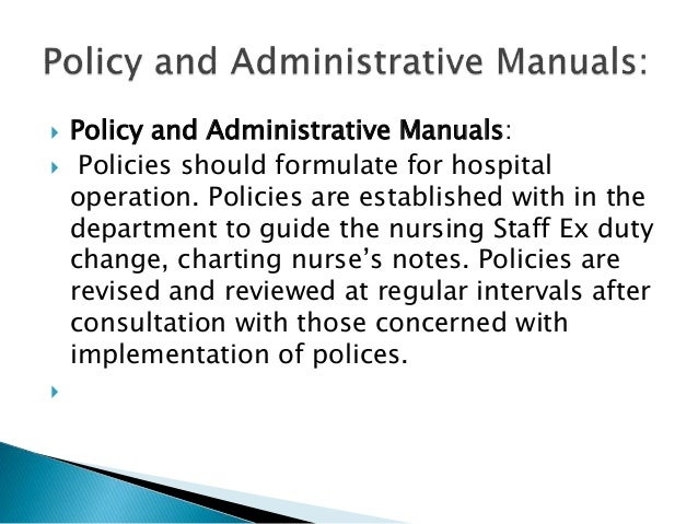  Policy and Administrative Manuals:  Policies should formulate for hospital operation. Policies are established with in ...